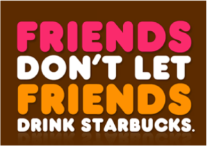 Friends Don't Let Friends Drink Starbucks